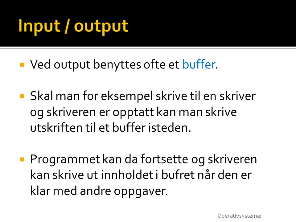 Input / output Ved output benyttes ofte et buffer.