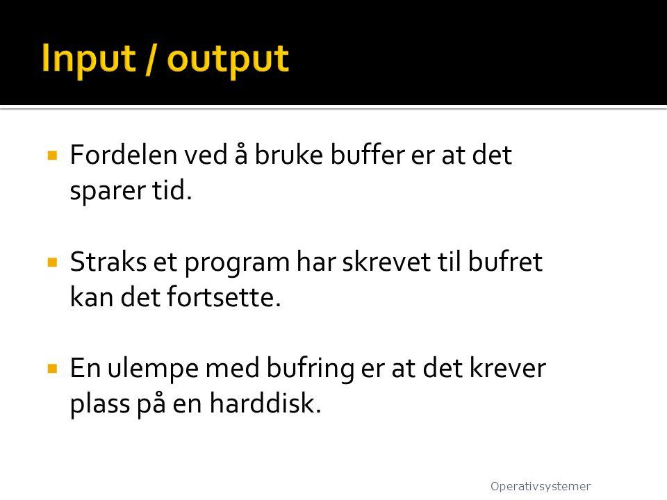 Input / output Fordelen ved å bruke buffer er at det sparer tid.