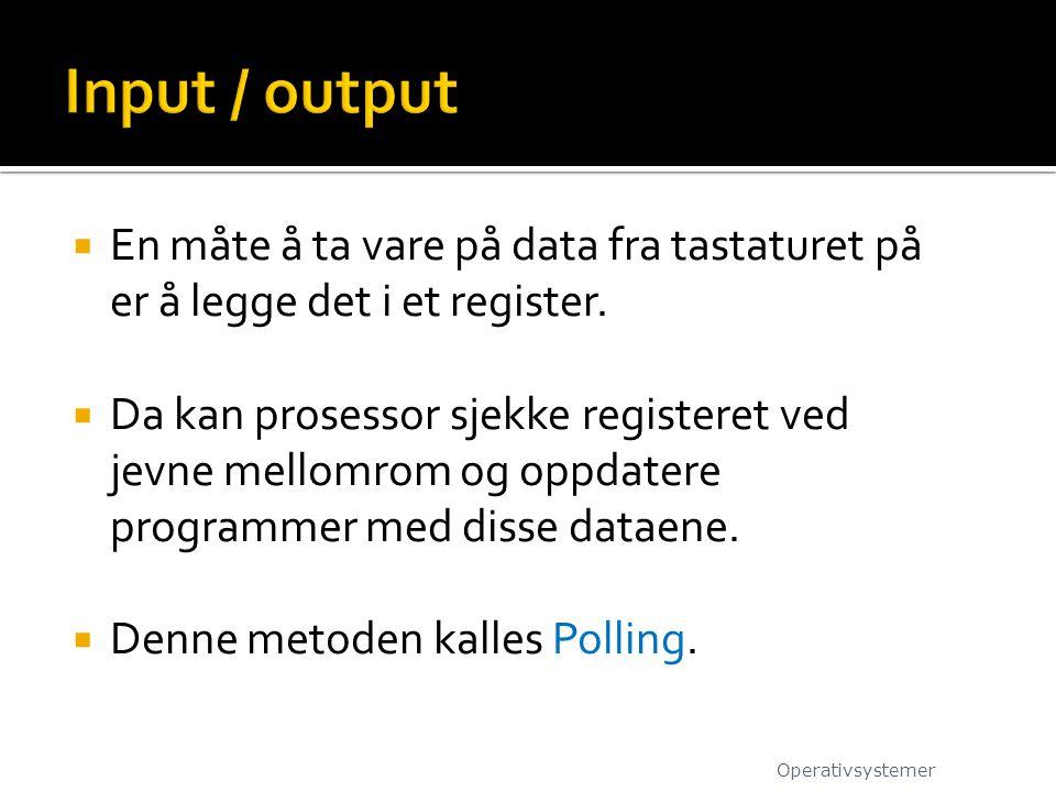 Input / output En måte å ta vare på data fra tastaturet på er å legge det i et register.