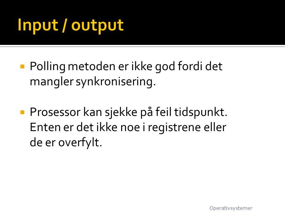 Input / output Polling metoden er ikke god fordi det mangler synkronisering. Prosessor kan sjekke på feil tidspunkt.