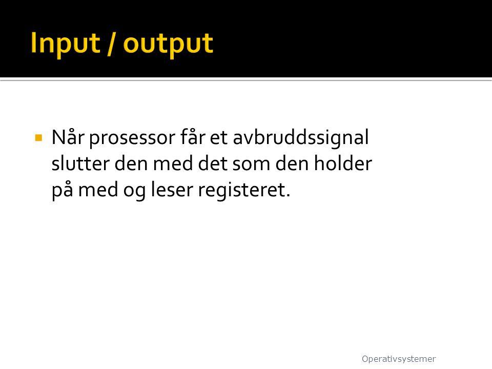 Input / output Når prosessor får et avbruddssignal slutter den med det som den holder på med og leser registeret.