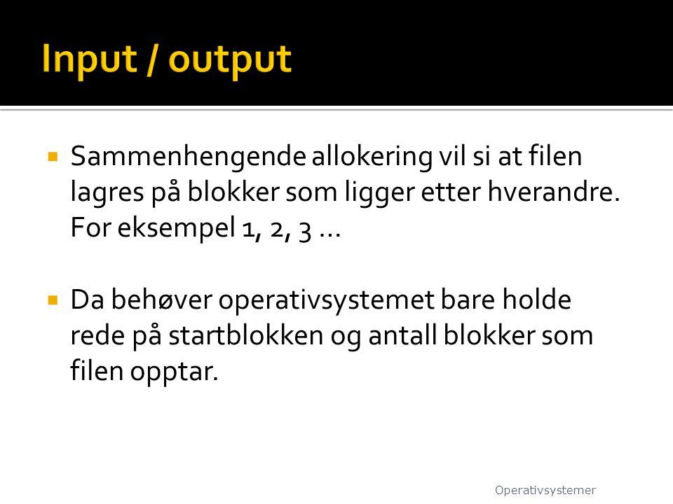 Input / output Sammenhengende allokering vil si at filen lagres på blokker som ligger etter hverandre. For eksempel 1, 2, 3 …
