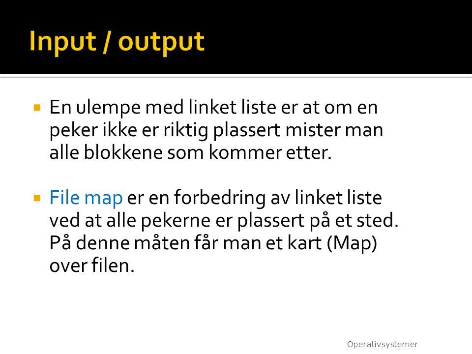 Input / output En ulempe med linket liste er at om en peker ikke er riktig plassert mister man alle blokkene som kommer etter.