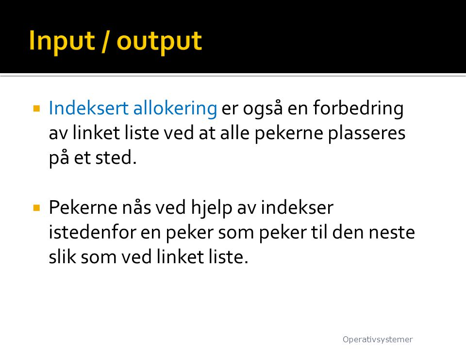 Input / output Indeksert allokering er også en forbedring av linket liste ved at alle pekerne plasseres på et sted.