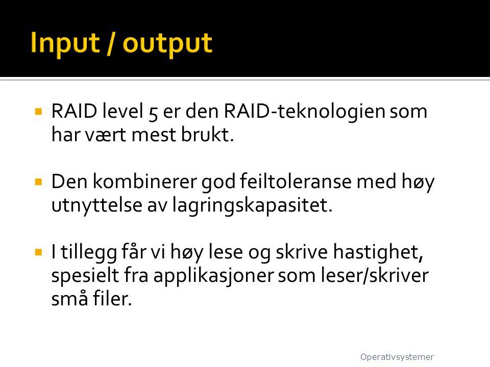 Input / output RAID level 5 er den RAID-teknologien som har vært mest brukt.