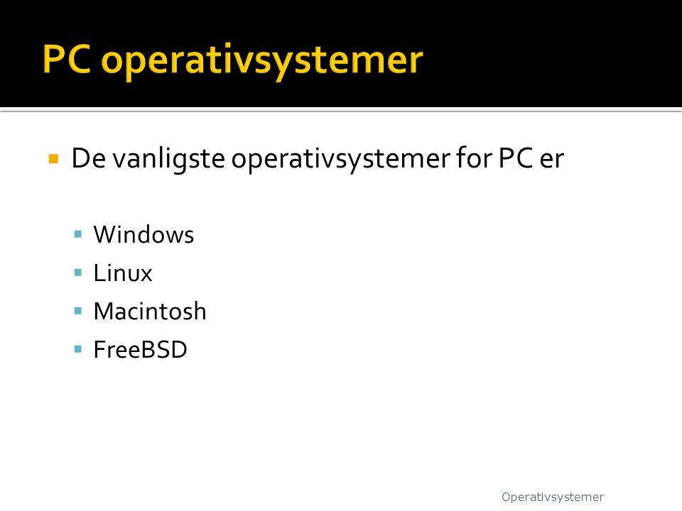 PC operativsystemer De vanligste operativsystemer for PC er Windows