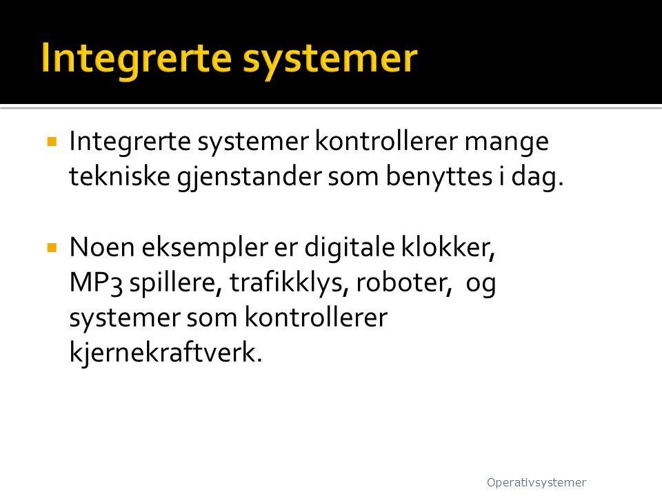 Integrerte systemer Integrerte systemer kontrollerer mange tekniske gjenstander som benyttes i dag.
