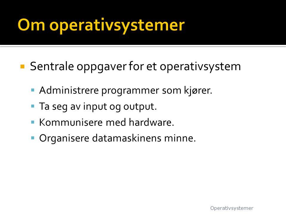 Om operativsystemer Sentrale oppgaver for et operativsystem