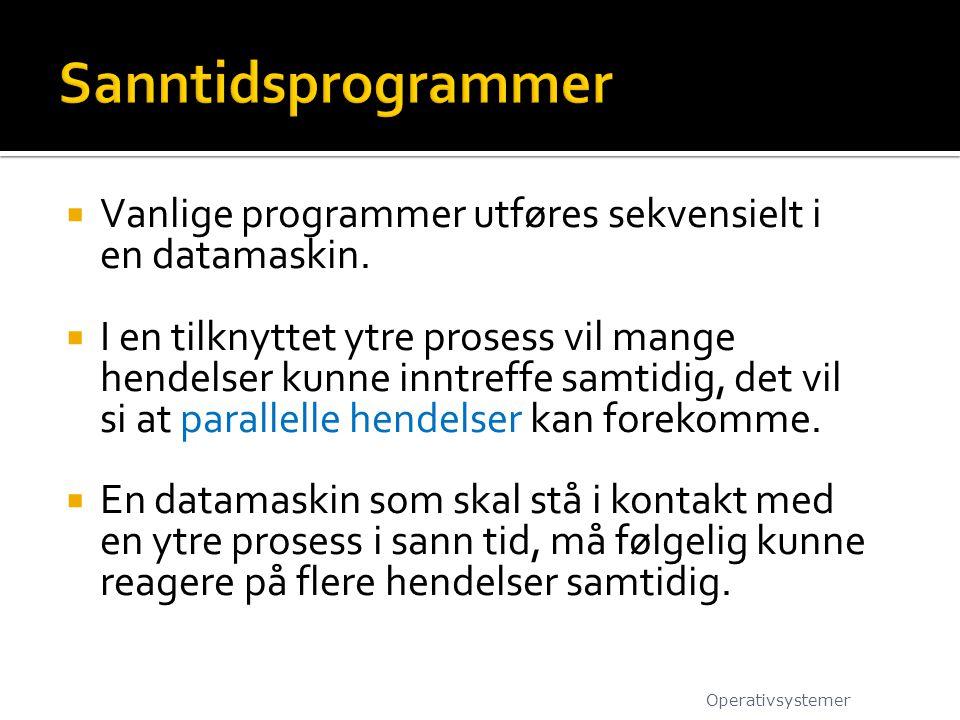 Sanntidsprogrammer Vanlige programmer utføres sekvensielt i en datamaskin.
