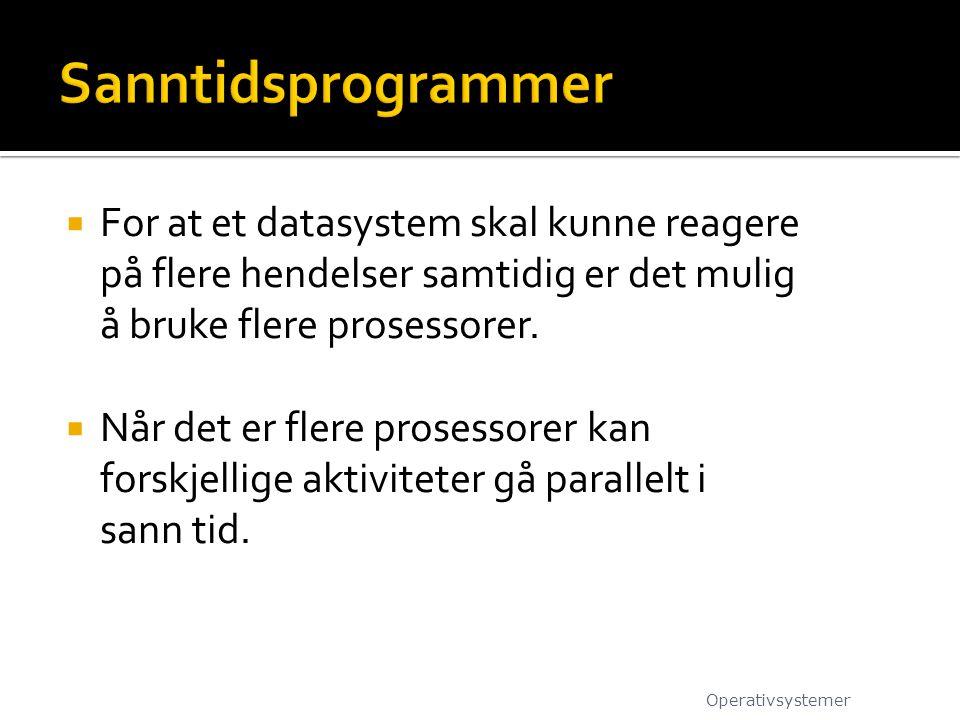 Sanntidsprogrammer For at et datasystem skal kunne reagere på flere hendelser samtidig er det mulig å bruke flere prosessorer.