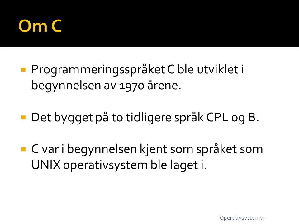 Om C Programmeringsspråket C ble utviklet i begynnelsen av 1970 årene.