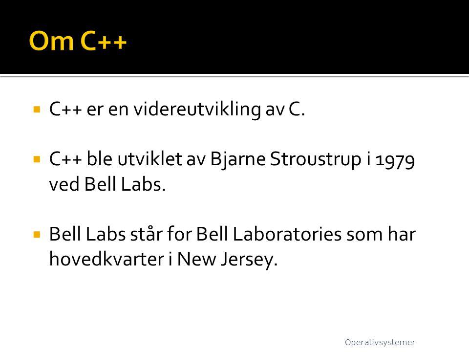 Om C++ C++ er en videreutvikling av C.