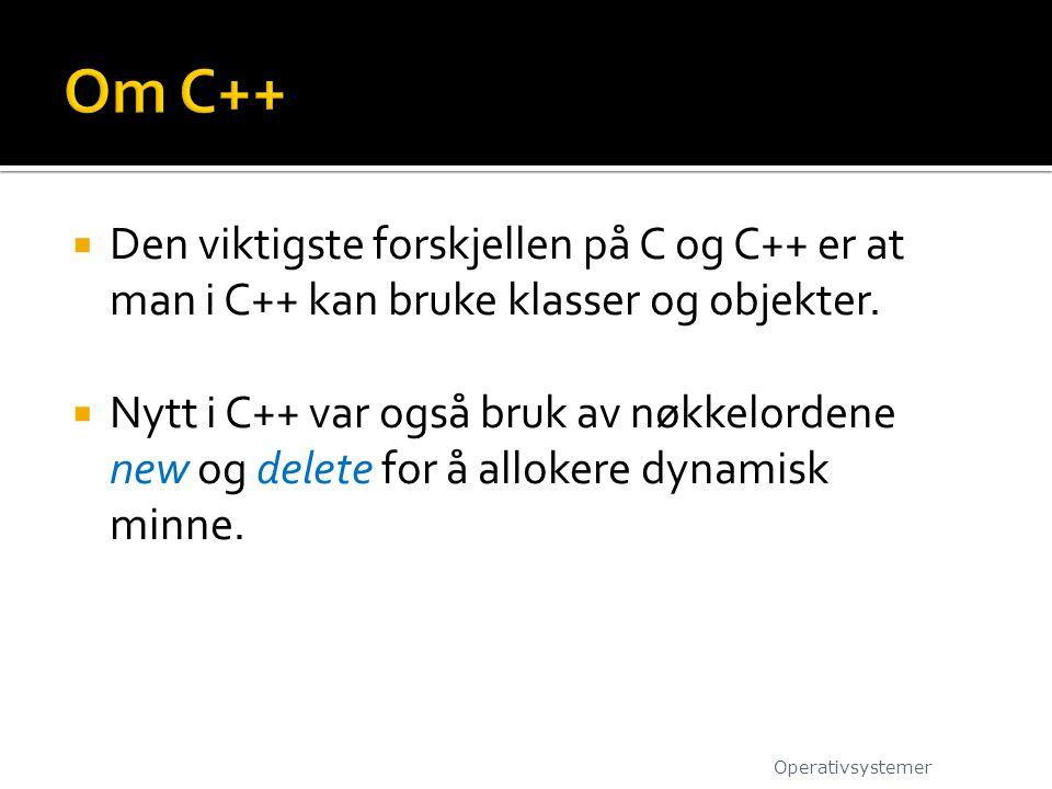 Om C++ Den viktigste forskjellen på C og C++ er at man i C++ kan bruke klasser og objekter.