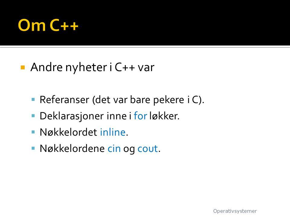 Om C++ Andre nyheter i C++ var Referanser (det var bare pekere i C).