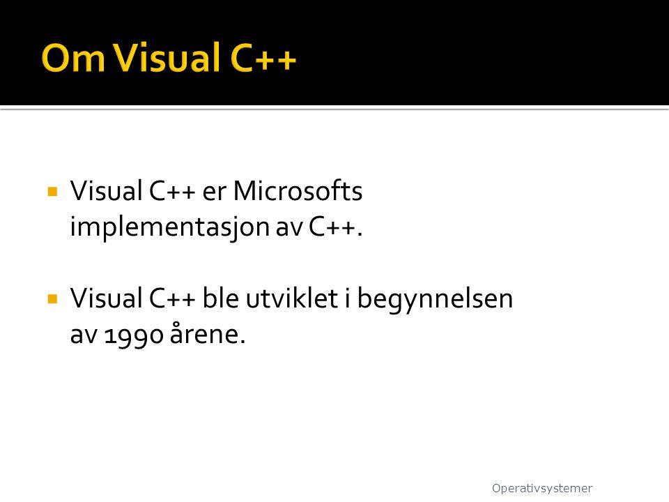 Om Visual C++ Visual C++ er Microsofts implementasjon av C++.