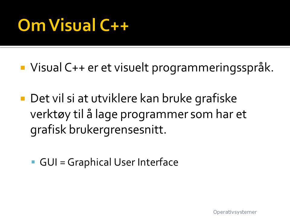 Om Visual C++ Visual C++ er et visuelt programmeringsspråk.