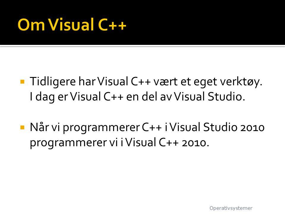 Om Visual C++ Tidligere har Visual C++ vært et eget verktøy. I dag er Visual C++ en del av Visual Studio.