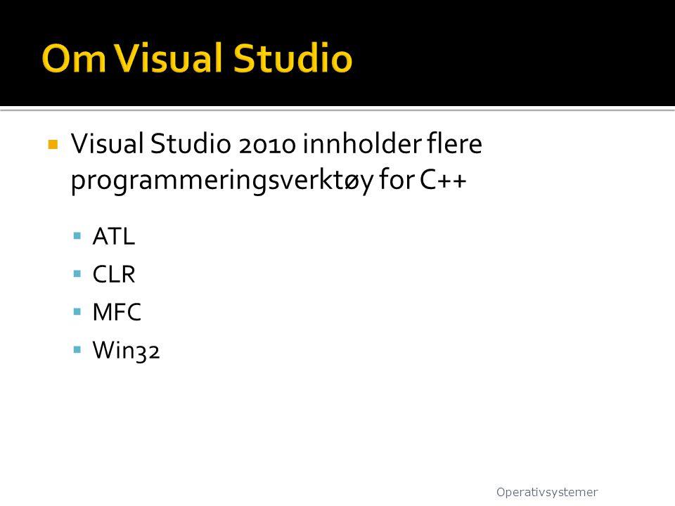 Om Visual Studio Visual Studio 2010 innholder flere programmeringsverktøy for C++ ATL. CLR. MFC.