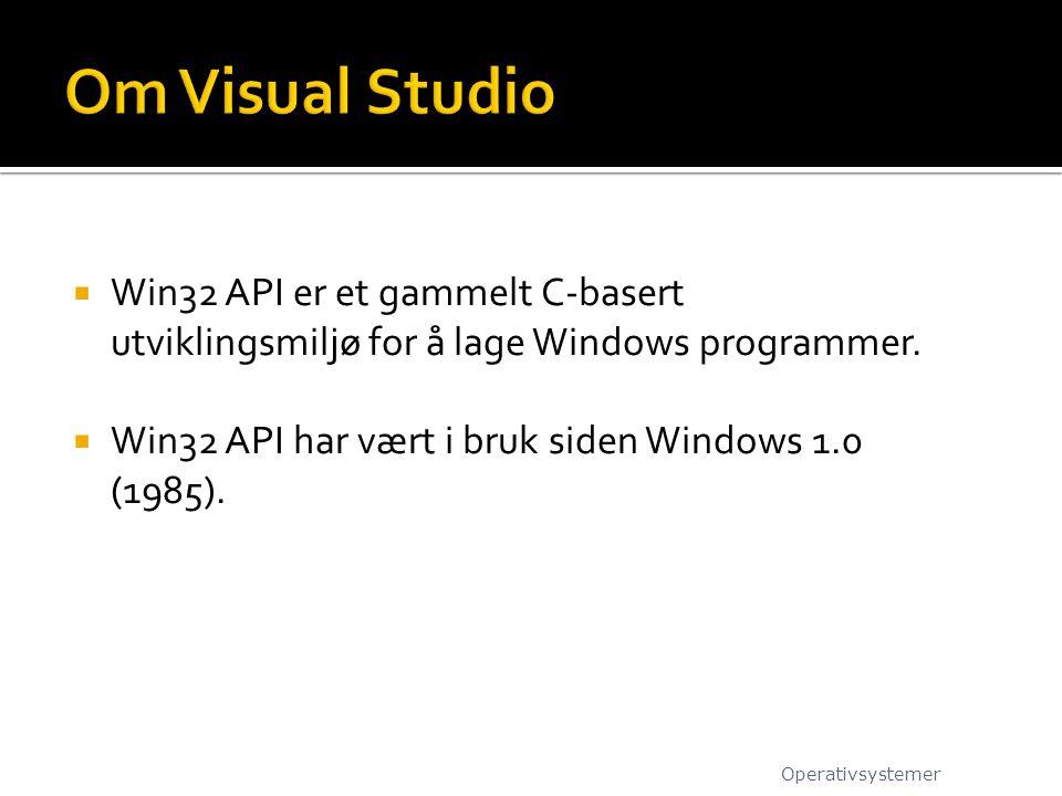 Om Visual Studio Win32 API er et gammelt C-basert utviklingsmiljø for å lage Windows programmer. Win32 API har vært i bruk siden Windows 1.0 (1985).