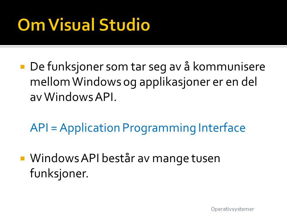 Om Visual Studio De funksjoner som tar seg av å kommunisere mellom Windows og applikasjoner er en del av Windows API.