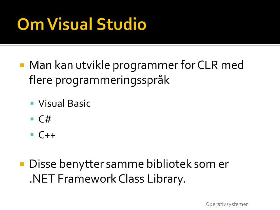 Om Visual Studio Man kan utvikle programmer for CLR med flere programmeringsspråk. Visual Basic. C#