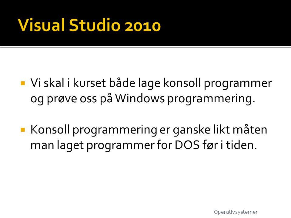 Visual Studio 2010 Vi skal i kurset både lage konsoll programmer og prøve oss på Windows programmering.