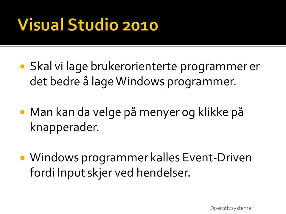 Visual Studio 2010 Skal vi lage brukerorienterte programmer er det bedre å lage Windows programmer.