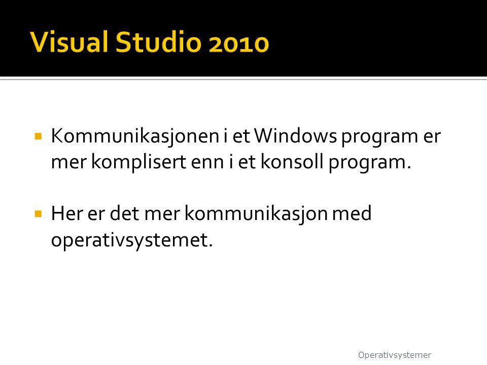Visual Studio 2010 Kommunikasjonen i et Windows program er mer komplisert enn i et konsoll program.