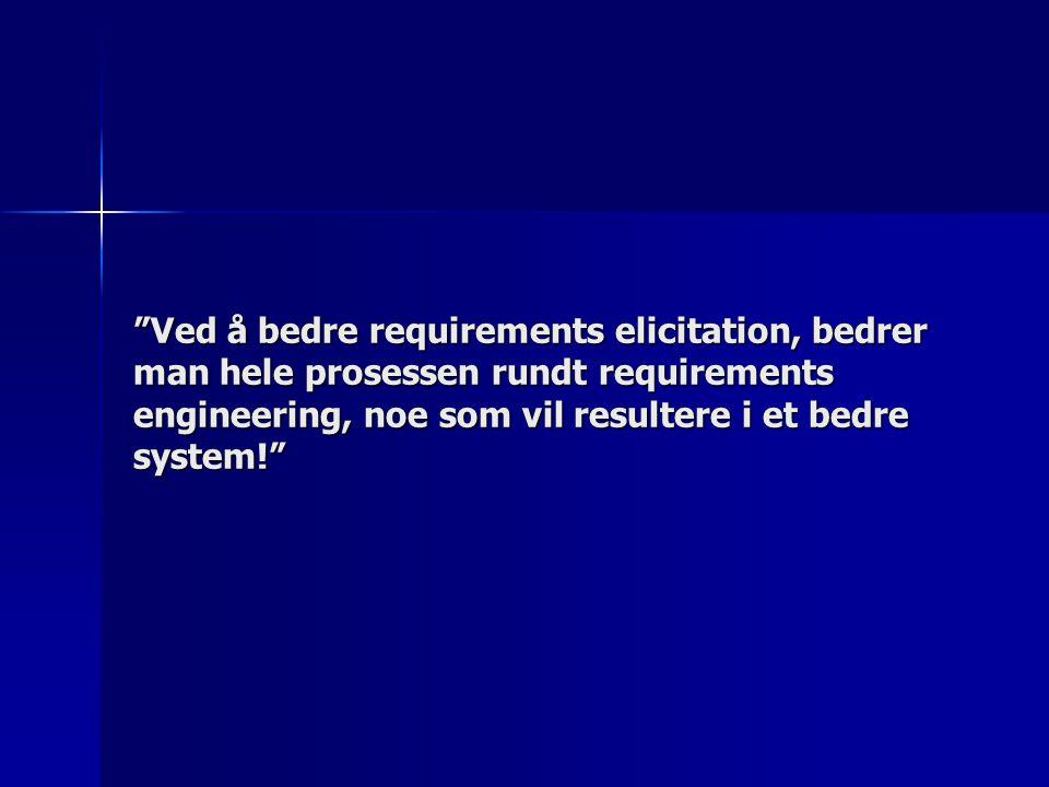 Ved å bedre requirements elicitation, bedrer man hele prosessen rundt requirements engineering, noe som vil resultere i et bedre system!