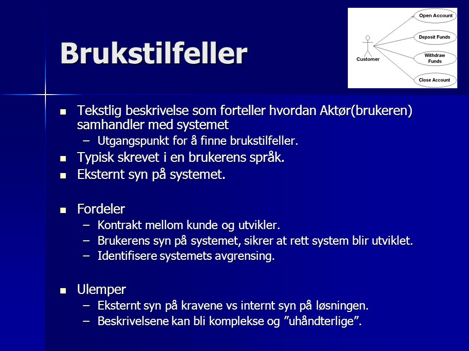 Brukstilfeller Tekstlig beskrivelse som forteller hvordan Aktør(brukeren) samhandler med systemet.