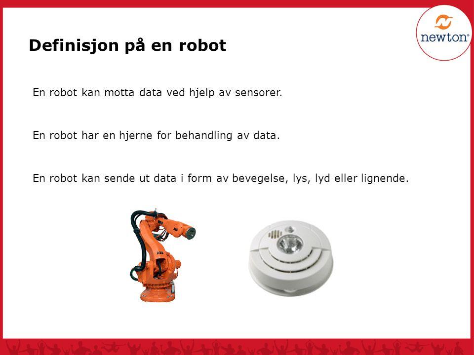 Definisjon på en robot En robot kan motta data ved hjelp av sensorer.