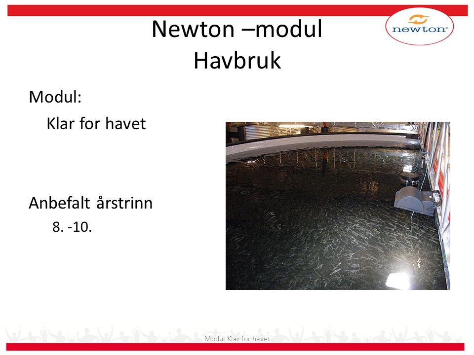 Newton –modul Havbruk Modul: Klar for havet Anbefalt årstrinn 8. -10.