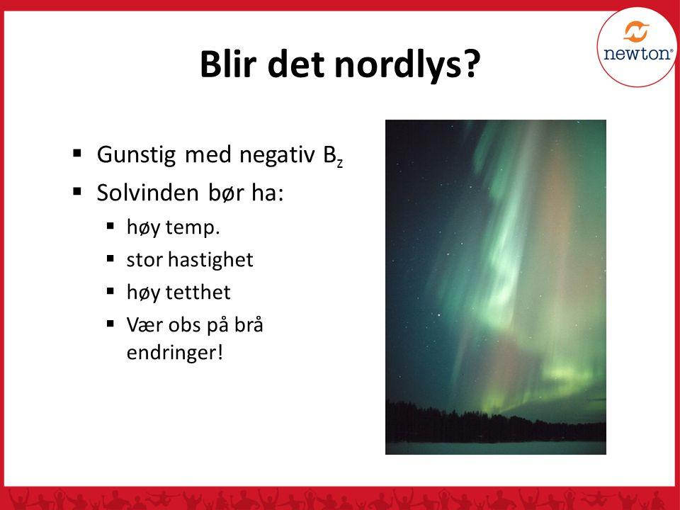 Blir det nordlys Gunstig med negativ Bz Solvinden bør ha: høy temp.