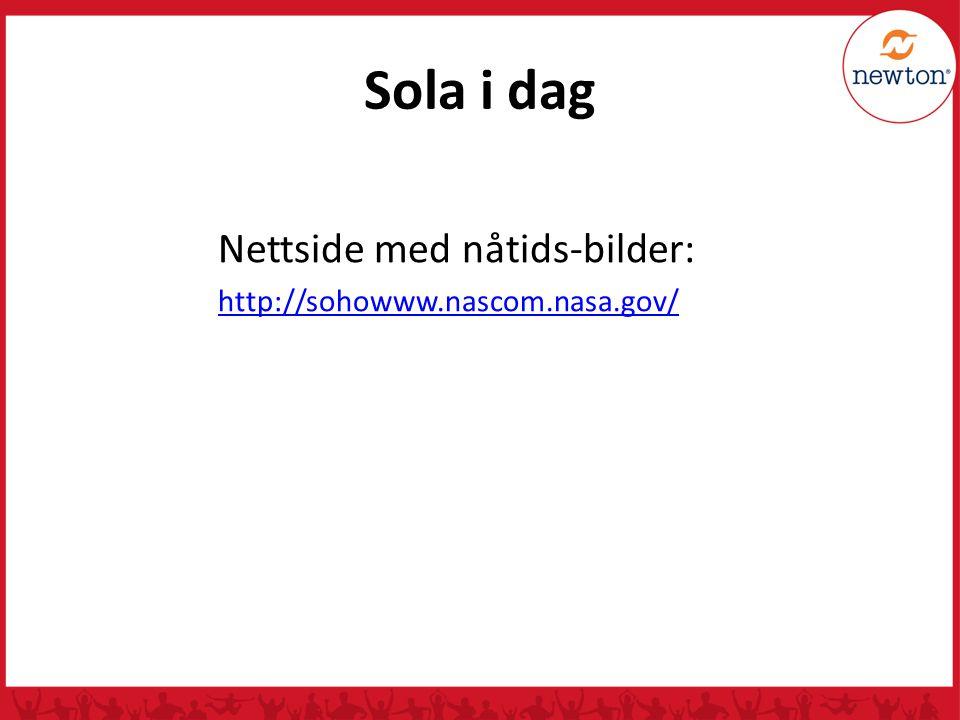 Sola i dag Nettside med nåtids-bilder: http://sohowww.nascom.nasa.gov/