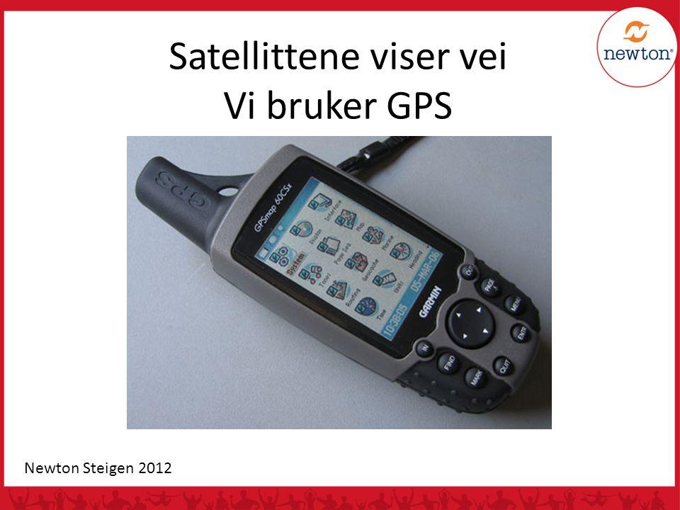 Satellittene viser vei Vi bruker GPS
