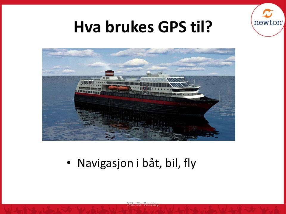 Hva brukes GPS til Navigasjon i båt, bil, fly Nils Kr. Rossing