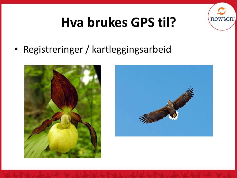 Hva brukes GPS til Registreringer / kartleggingsarbeid