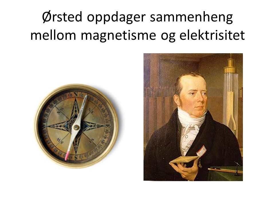 Ørsted oppdager sammenheng mellom magnetisme og elektrisitet
