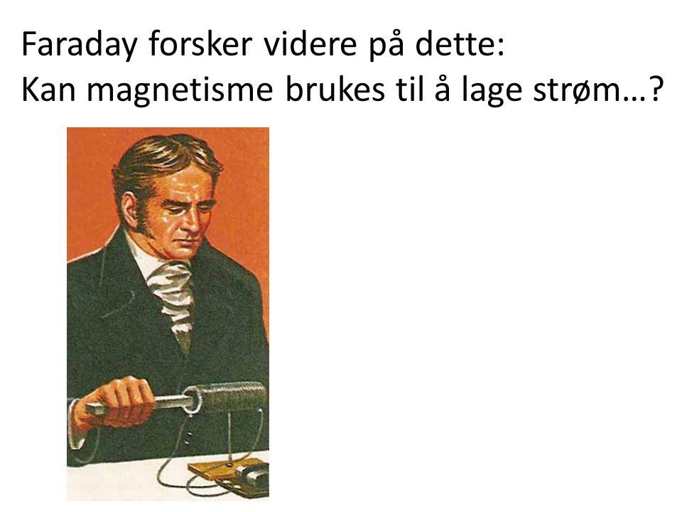 Faraday forsker videre på dette: Kan magnetisme brukes til å lage strøm…