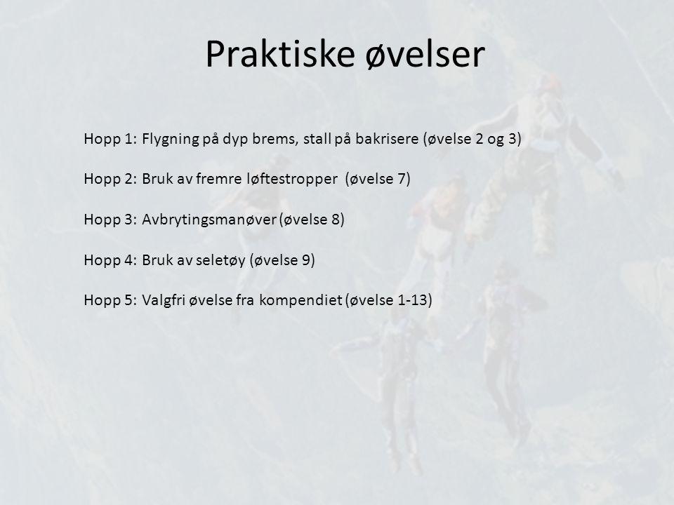 Praktiske øvelser Hopp 1: Flygning på dyp brems, stall på bakrisere (øvelse 2 og 3) Hopp 2: Bruk av fremre løftestropper (øvelse 7)