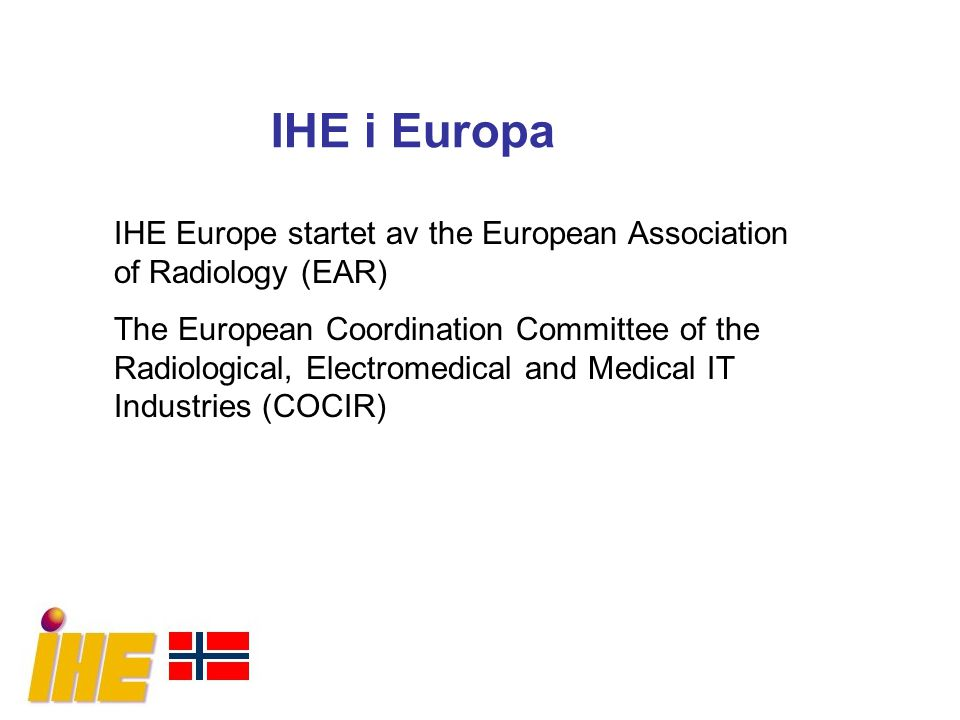 IHE i Europa IHE Europe startet av the European Association of Radiology (EAR)