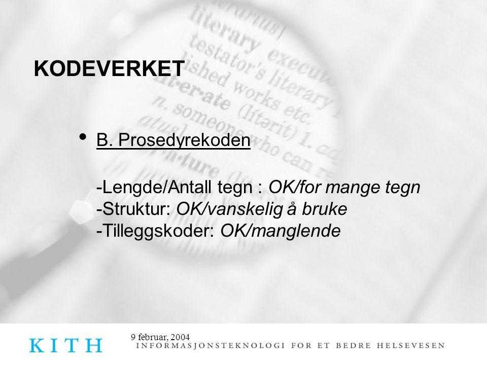 KODEVERKET B. Prosedyrekoden. -Lengde/Antall tegn : OK/for mange tegn -Struktur: OK/vanskelig å bruke -Tilleggskoder: OK/manglende.