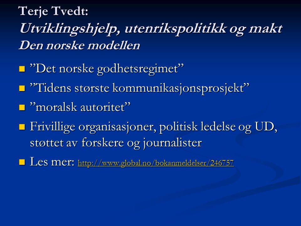 Terje Tvedt: Utviklingshjelp, utenrikspolitikk og makt Den norske modellen