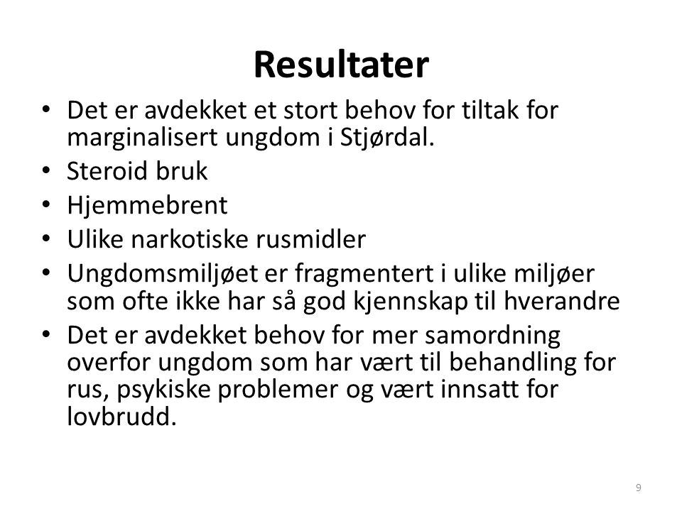 Resultater Det er avdekket et stort behov for tiltak for marginalisert ungdom i Stjørdal. Steroid bruk.