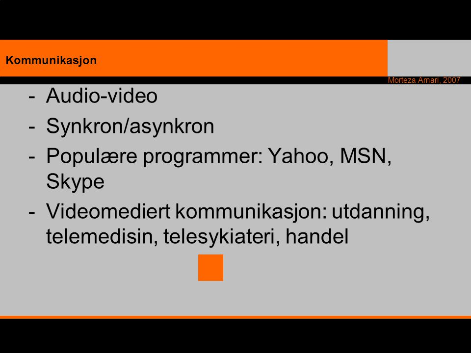 Populære programmer: Yahoo, MSN, Skype