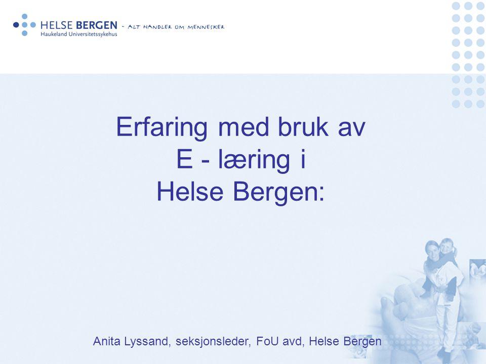 Erfaring med bruk av E - læring i Helse Bergen: