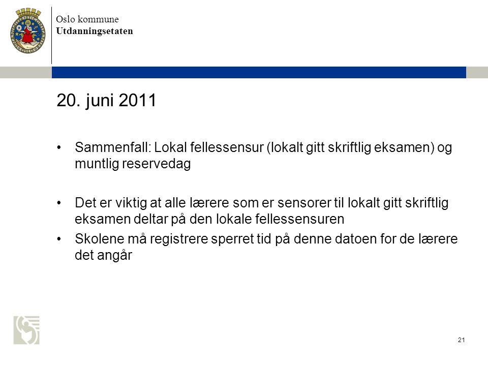 20. juni 2011 Sammenfall: Lokal fellessensur (lokalt gitt skriftlig eksamen) og muntlig reservedag.