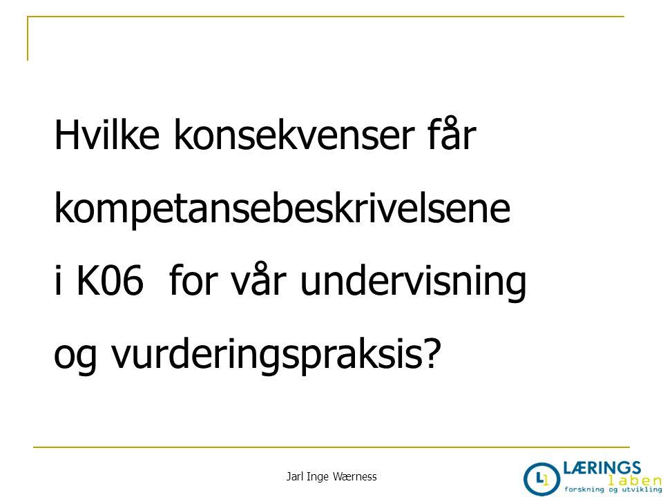 Hvilke konsekvenser får kompetansebeskrivelsene i K06 for vår undervisning og vurderingspraksis