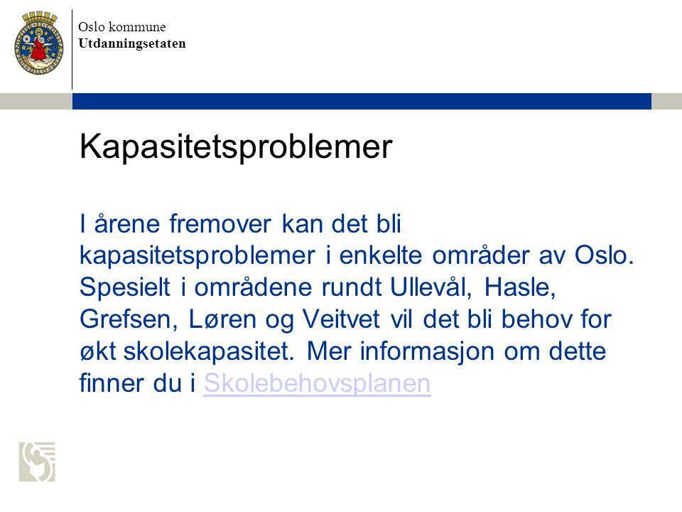 Kapasitetsproblemer I årene fremover kan det bli kapasitetsproblemer i enkelte områder av Oslo.