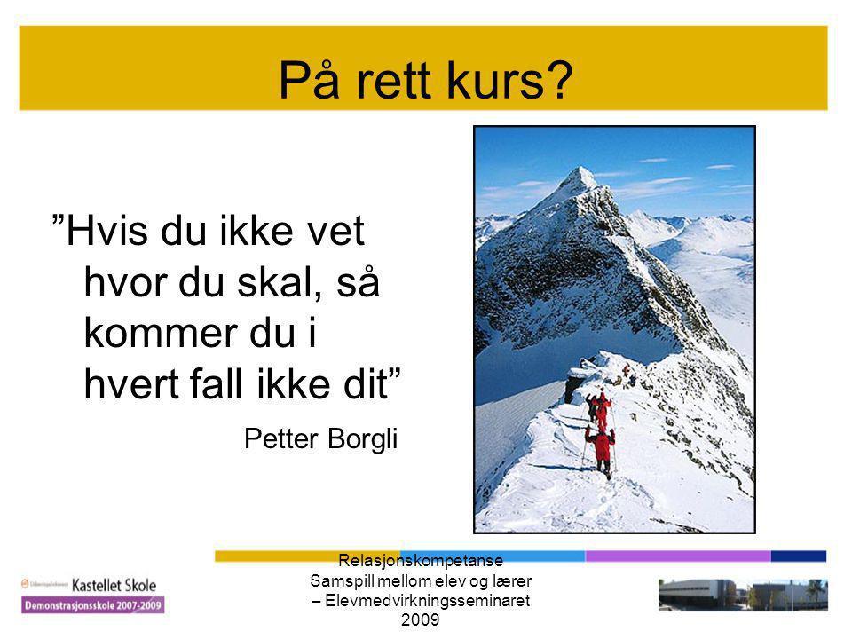 På rett kurs Hvis du ikke vet hvor du skal, så kommer du i hvert fall ikke dit Petter Borgli. Relasjonskompetanse.